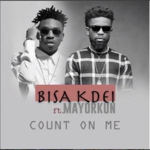 """Bisa Kdei - """"Count On Me"""" Ft. Mayorkun"""